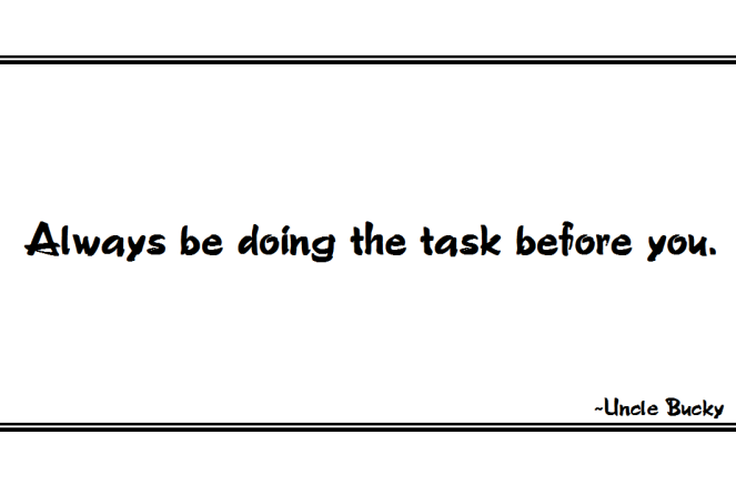 Always be doing the task before you.PNG